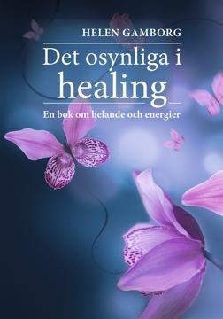 Bild på Det osynliga i healing: en bok om helande och energier
