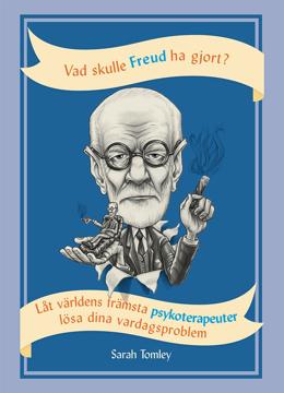 Bild på Vad skulle Freud ha gjort? : låt världens främsta psykoterapeuter lösa dina vardagsproblem